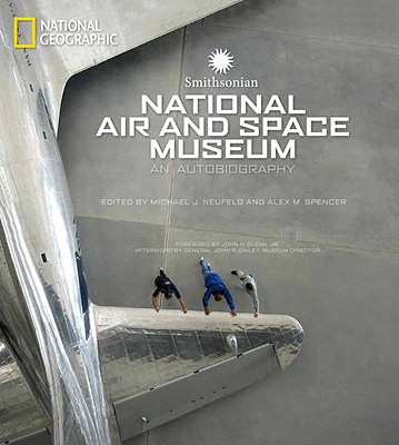 Smithsonian National Air and Space Museum By Neufeld, Michael J. (EDT)/ Spencer, Alex M. (EDT)/ Glenn, John H., Jr. (FRW)/ Dailey, John R. (AFT)